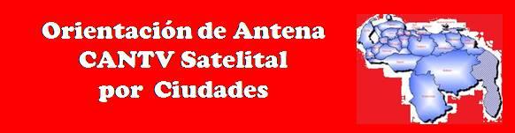Orientacion Antena CANTV Satelital por Ciudades
