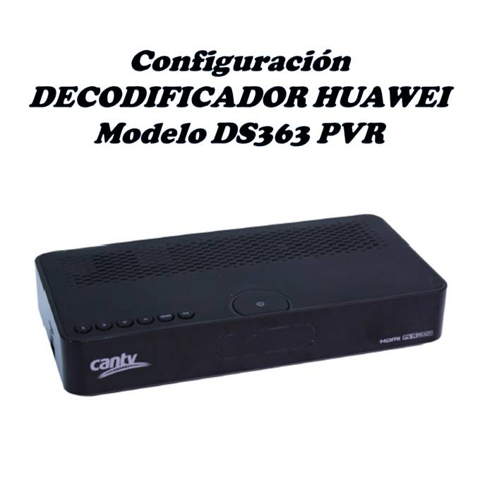 Configuración Decodificador HUAWEI MODELO ds363 PVR